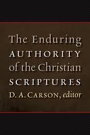 the enduring authority of the christian scriptures d a carson the enduring authority of the christian scriptures d a carson eerdmans