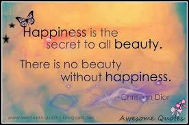 Happy Beauty Quotes Best of Awesome Quotes Happiness Is The Secret To All Beauty There Is No