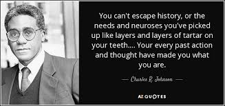 Escape Quotes Cool Charles R Johnson Quote You Can't Escape History Or The Needs And