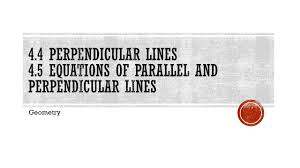 4 4 4 5 perpendicular lines and equations of parallel and perpendicular lines you