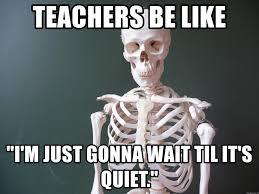 teachers be like im just gonna wait till its quiet. Fine Till Skelly1118  Teachers Be Like  And Be Like Im Just Gonna Wait Till Its Quiet