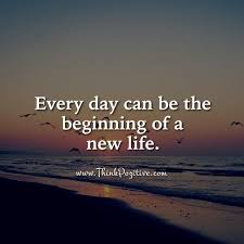 Best Quote Of The Day About Life New Positive Quotes Everyday Can Be The Beginning Of A New Life Via