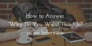 What Do You Want To Do How To Answer Why Do You Want This Job In An Interview