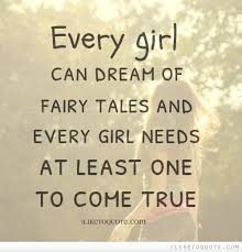 Quotes For Dream Girl Best of Every Girl Can Dream Of Fairy Tales And Every Girl Needs At Least