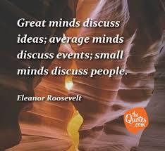 Great Minds Discuss Ideas Average Minds D Eleanor Roosevelt Quotes
