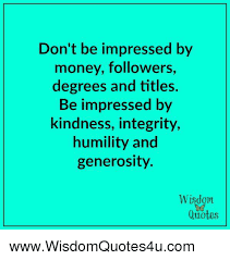Humility Quotes Interesting Don't Be Impressed By Money Followers Degrees And Titles Be