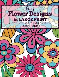 Easy Flowers Designs In Large Print Coloring Book For Adults The