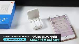 Trên tay tai nghe Bluetooth Xiaomi Air 2 SE: ĐÁNG MUA NHẤT TRONG TẦM GIÁ  600k - YouTube