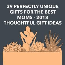 unique gifts for mom 39 perfectly unique gifts for the best moms 2018