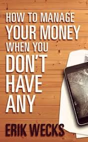 How To Manage Your Money When You Dont Have Any By Erik Wecks