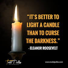 To Light A Candle Its Better To Light A Candle Than To Curse The Darkness