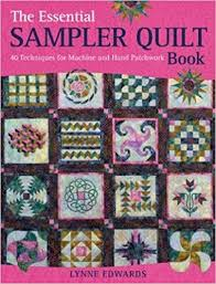 The Essential Sampler Quilt Book: 40 Techniques for Machine and ... & The Essential Sampler Quilt Book: 40 Techniques for Machine and Hand  Patchwork: Lynne Edwards: 8601300393100: Amazon.com: Books Adamdwight.com