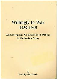 Willingly to War 1939 - 1945: An Emergency Commissioned Officer in the  Indian Army: Norris, Paul Byron: 9780907799818: Amazon.com: Books