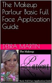 the makeup parlour basic full face application guide by martin debra