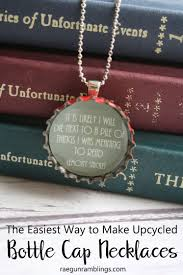 easiest way to make upcycled bottle cap necklaces and lemony snicket es