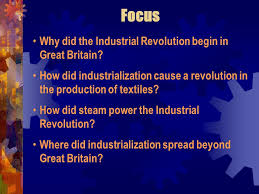 the industrial revolution objective describe and explain the focus why did the industrial revolution begin in great britain