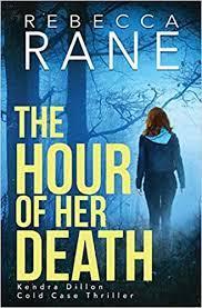 Amazon.com: The Hour of Her Death (Kendra Dillon Cold Case Thriller)  (9798553405908): Rane, Rebecca: Books