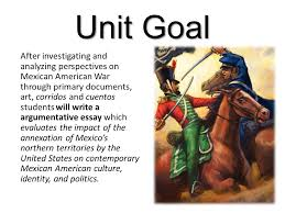 the birth of the mexican american unit goal after investigating 2 unit goal after investigating and analyzing perspectives on mexican american war