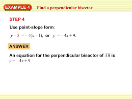 find a perpendicular bisector example 4 answer an equation for the perpendicular bisector of ab is