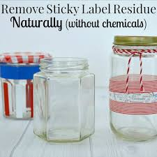 how to remove sticky label residue naturally without chemicals removing labels from glass and plastic repurposed jar crafts