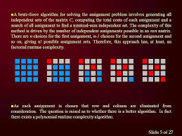 assignment problem hungarian algorithm and linear programming a brute force algorithm for solving the assignment problem involves generating all independent sets of