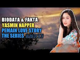 Love story the series kini menjadi salah satu sinetron yang banyak dibicarakan publik. Biodata Fakta Yasmin Napper Pemain Love Story The Series Segera Di Sctv Youtube