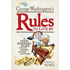 first we will look at the light hearted george washington s rules to live by how to sit stand smile and be cool a good manners guide from the father of
