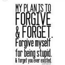 Forgive And Forget Quotes New My Plan Is To Forgive And Forget Pictures Photos And Images For