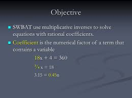 objective swbat use multiplicative inverses to solve equations with rational coefficients