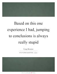 Based On This One Experience I Had Jumping To Conclusions Is Mesmerizing Jumping To Conclusions Quotes