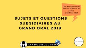 Tes questions peuvent porter sur le programme de première ou de terminale. Sujets Et Questions Subsidiaires Grand Oral 2019 1 An Pour Le Crfpa