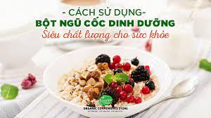 Cách sử dụng bột ngũ cốc dinh dưỡng siêu chất lượng cho sức khỏe