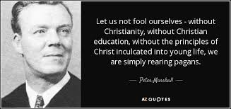 Christian Quotes About Education Best of Peter Marshall Quote Let Us Not Fool Ourselves Without