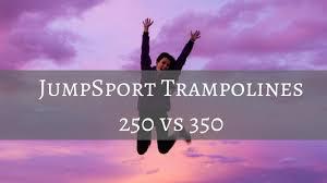 Rebounder Comparison Chart Jumpsport 250 Vs 350 Fitness Trampoline Rebounder