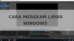 3 cara merekam layar laptop dan pc