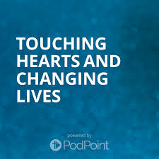 Touching Hearts and Changing Lives