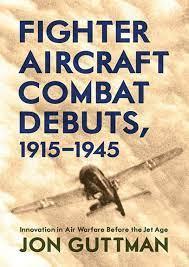 Fighter Aircraft Combat Debuts 1915-1945 [PDF