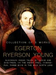 Amazon.com: Works of Egerton Ryerson Young, 5 Works: Algonquin Indian  Tales, By Canoe And Dog-Train, On The Indian Trail, Oowikapun, Three Boys  In The Wild North Land eBook: Egerton Ryerson: Kindle Store