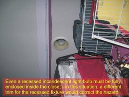 closet fire and closet light fixtures safety even a recessed incandescent light bulb must be