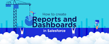 How To Create Reports And Dashboards In Salesforce