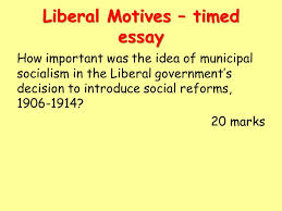 britain higher history britain the motives of the liberal  34 liberal motives timed essay how