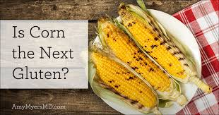 Is Corn the Next Gluten? - Amy Myers MD