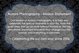 mission statement aurora photography aurora photography mission statement our mission at aurora photography is to help you celebrate the