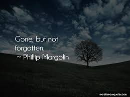 Gone But Not Forgotten Quotes Best Quotes About Gone But Not Forgotten Top 48 Gone But Not Forgotten
