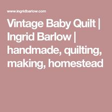 Vintage Baby Quilt | Ingrid Barlow | handmade, quilting, making ... & Vintage Baby Quilt | Ingrid Barlow | handmade, quilting, making, homestead Adamdwight.com