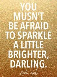 You Musn't Be Afraid To Sparkle QUOTES Pinterest Quotes Best Sparkle Quotes
