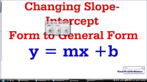 changing slope intercept form to general form