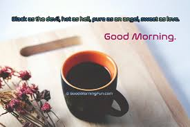 good morning coffee love quotes. Delighful Quotes Good Morning Black Coffee Quote And Love Quotes O