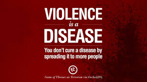 inspiring quotes against terrorist and religious terrorism violence is a disease you don t cure a disease by spreading it to