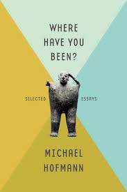 where have you been michael hofmann macmillan where have you been selected essays